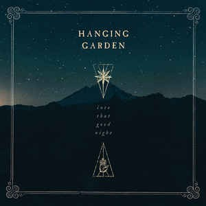 Album HANGING GARDEN Into That Good Night (2019)