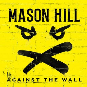 Album MASON HILL Against The Wall